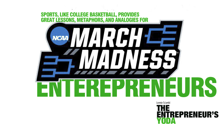 March Madness can teach entrepreneurs valuable lessons